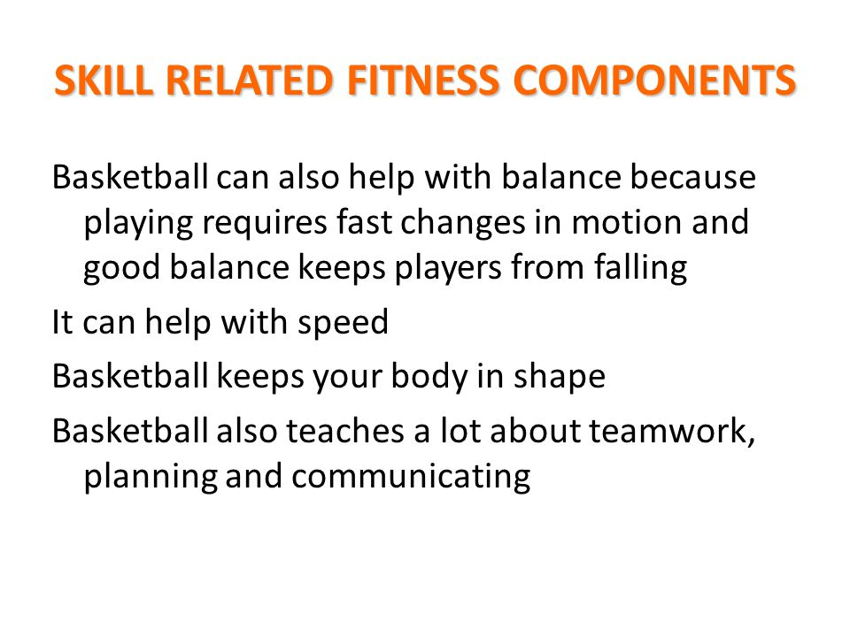Basketball can also help with balance because playing requires fast changes in motion and good balance keeps players from falling It can help with spe