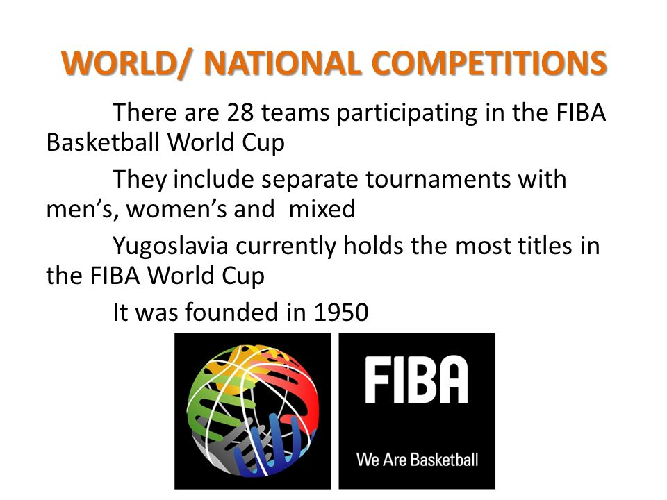 There are 28 teams participating in the FIBA Basketball World Cup They include separate tournaments with men's, women's and mixed Yugoslavia currently