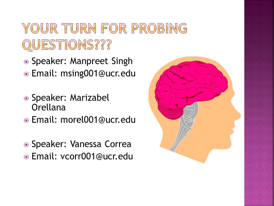  Speaker: Manpreet Singh  Email: msing001@ucr.edu  Speaker: Marizabel Orellana  Email: morel001@ucr.edu  Speaker: Vanessa Correa  Email: vcorr001@ucr.edu