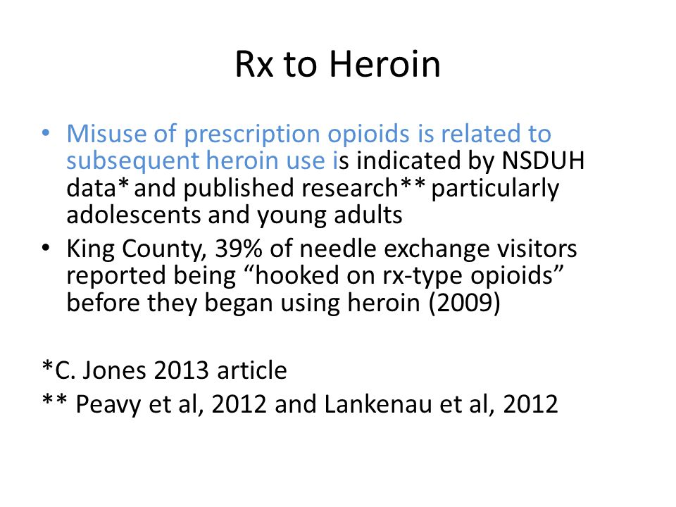 Rx to Heroin Misuse of prescription opioids is related to subsequent heroin use is indicated by NSDUH data* and published research** particularly adol