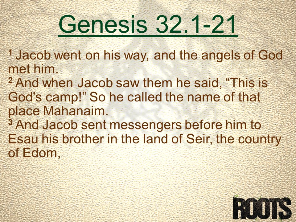 Genesis 32.1-21 1 Jacob went on his way, and the angels of God met him.