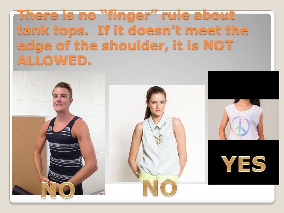 "There is no ""finger"" rule about tank tops. If it doesn't meet the edge of the shoulder, it is NOT ALLOWED."