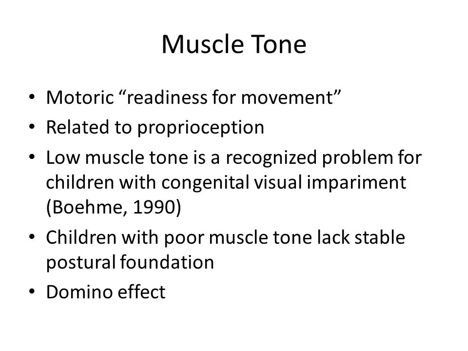 "Muscle Tone Motoric ""readiness for movement"" Related to proprioception Low muscle tone is a recognized problem for children with congenital visual imp"