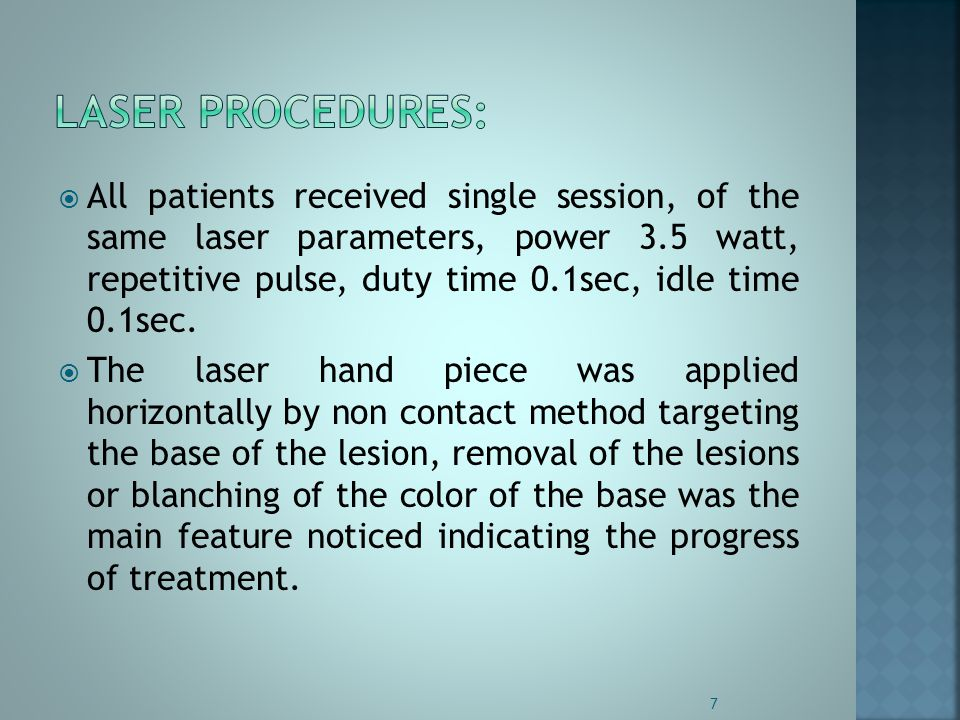  All patients received single session, of the same laser parameters, power 3.5 watt, repetitive pulse, duty time 0.1sec, idle time 0.1sec.