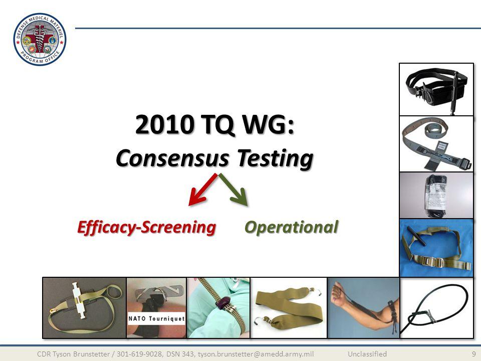 9CDR Tyson Brunstetter / 301-619-9028, DSN 343, tyson.brunstetter@amedd.army.mil Unclassified 2010 TQ WG: Consensus Testing Efficacy-ScreeningOperational