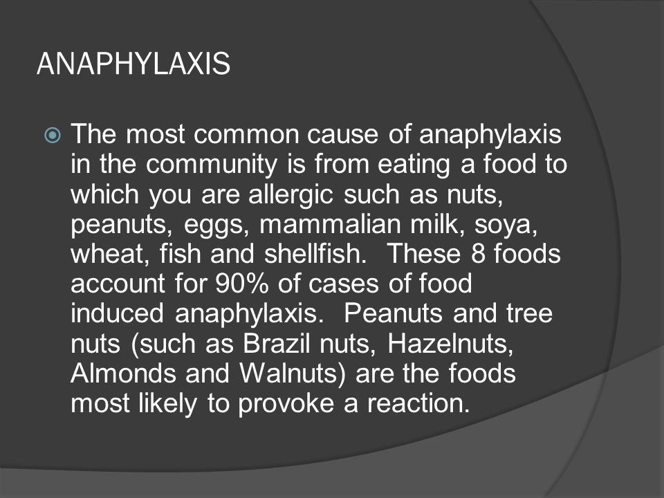 ANAPHYLAXIS  Some people may develop anaphylaxis after eating certain foods such as celery, shrimps, wheat, apple, hazelnut, squid and chicken and then exercising shortly after ingesting the food – triggering Exercise Induced Anaphylaxis.
