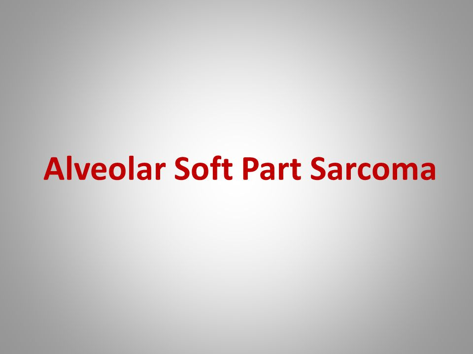 Alveolar Soft part Sarcoma The most common sites:deep soft tissues of the thigh and leg.