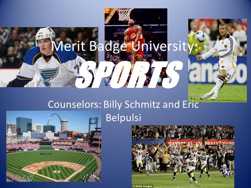 Merit Badge University: SPORTS Counselors: Billy Schmitz and Eric Belpulsi