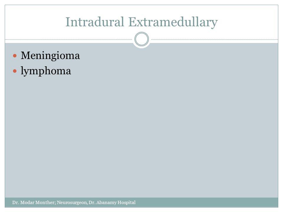 Intradural Extramedullary Dr. Modar Monther; Neurosurgeon, Dr. Abanamy Hospital Meningioma lymphoma