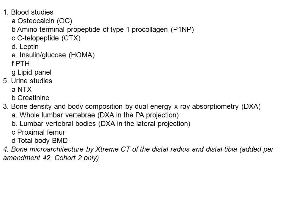 1. Blood studies a Osteocalcin (OC) b Amino-terminal propeptide of type 1 procollagen (P1NP) c C-telopeptide (CTX) d. Leptin e. Insulin/glucose (HOMA)