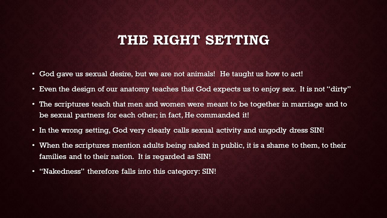THE RIGHT SETTING God gave us sexual desire, but we are not animals.