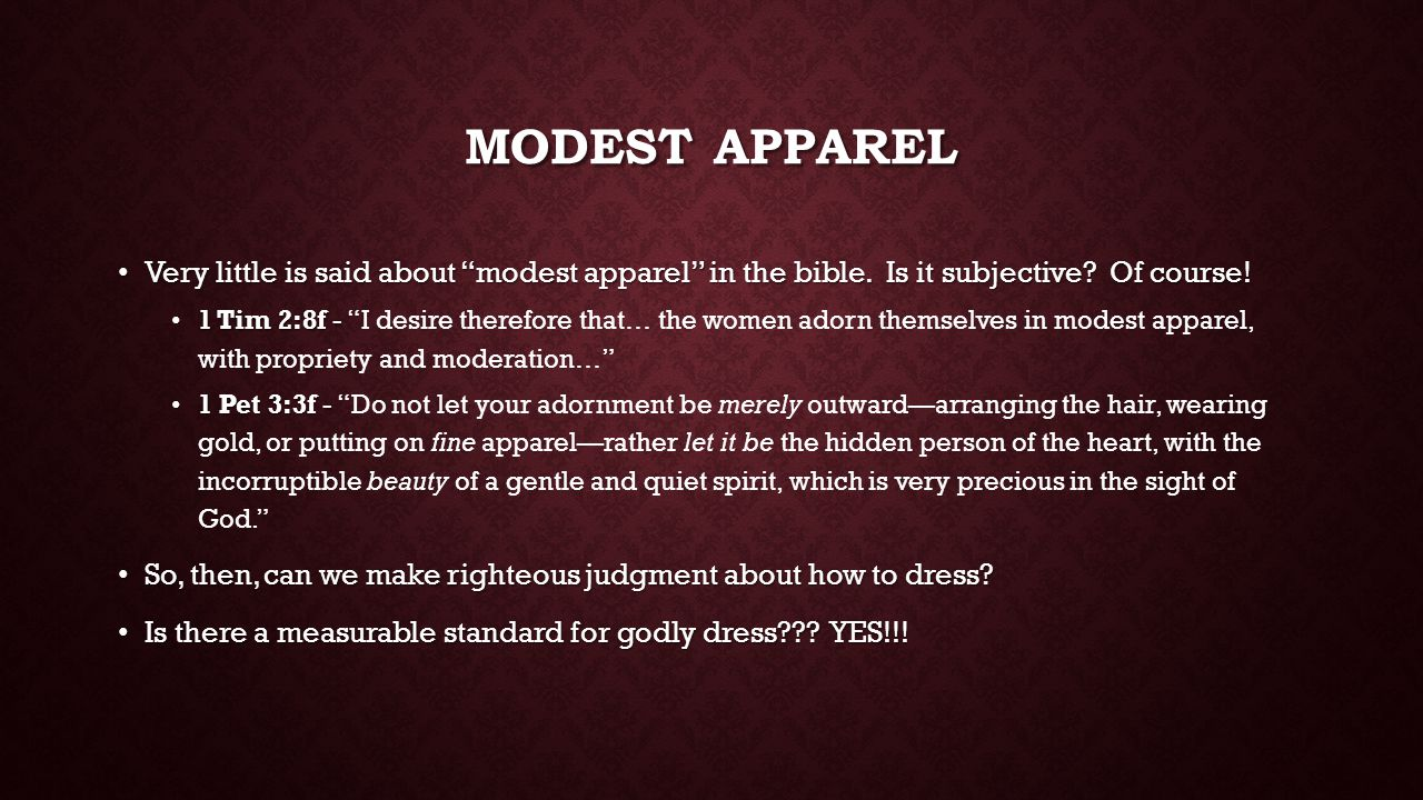 MODEST APPAREL Very little is said about modest apparel in the bible.