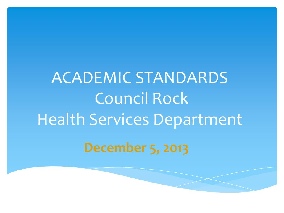 ACADEMIC STANDARDS Council Rock Health Services Department December 5, 2013