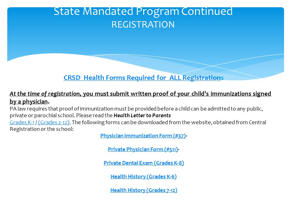 State Mandated Program Continued REGISTRATION CRSD Health Forms Required for ALL RegistrationCRSD Health Forms Required for ALL Registrations At the time of registration, you must submit written proof of your child s immunizations signed by a physician.