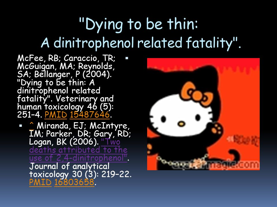 Dying to be thin: A dinitrophenol related fatality .