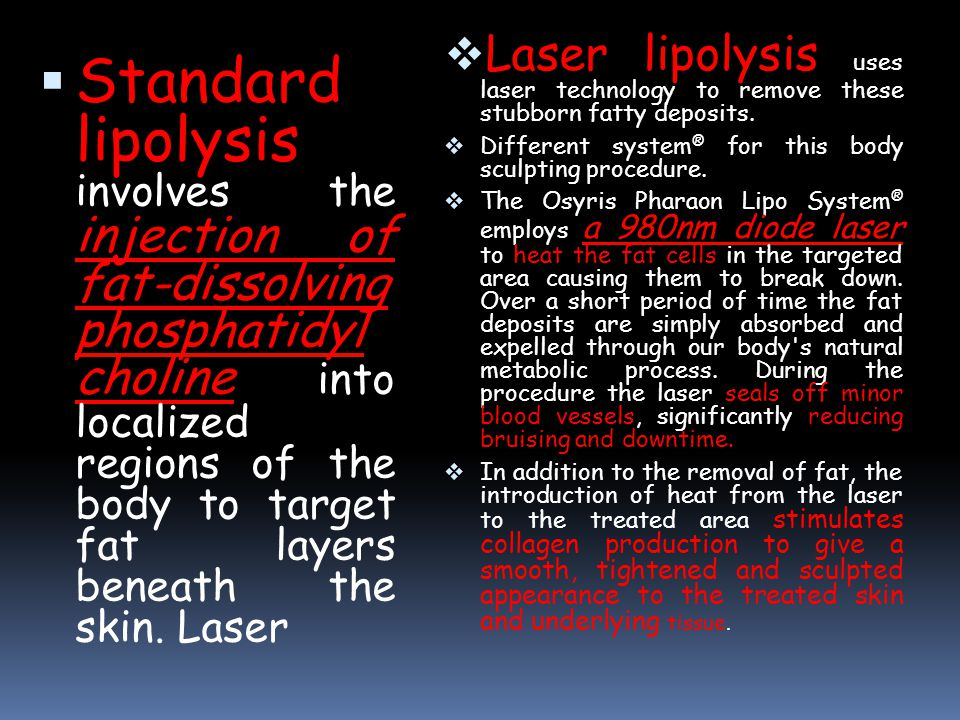  Standard lipolysis involves the injection of fat-dissolving phosphatidyl choline into localized regions of the body to target fat layers beneath the skin.