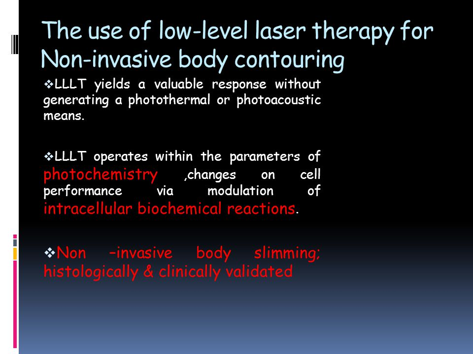 The use of low-level laser therapy for Non-invasive body contouring  LLLT yields a valuable response without generating a photothermal or photoacoustic means.