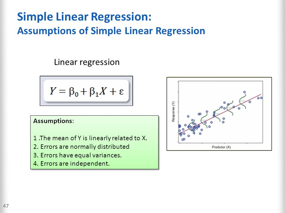 Simple Linear Regression: Assumptions of Simple Linear Regression 47 Linear regression Assumptions: 1.The mean of Y is linearly related to X. 2. Error