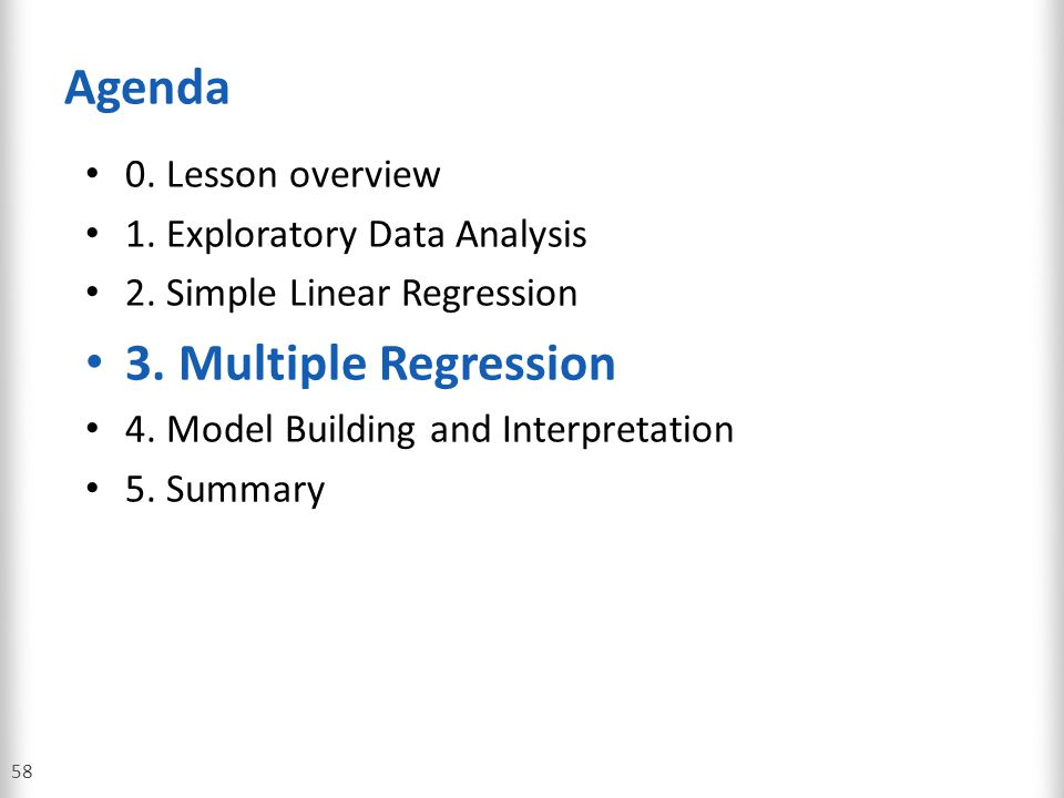 Agenda 0. Lesson overview 1. Exploratory Data Analysis 2. Simple Linear Regression 3. Multiple Regression 4. Model Building and Interpretation 5. Summ