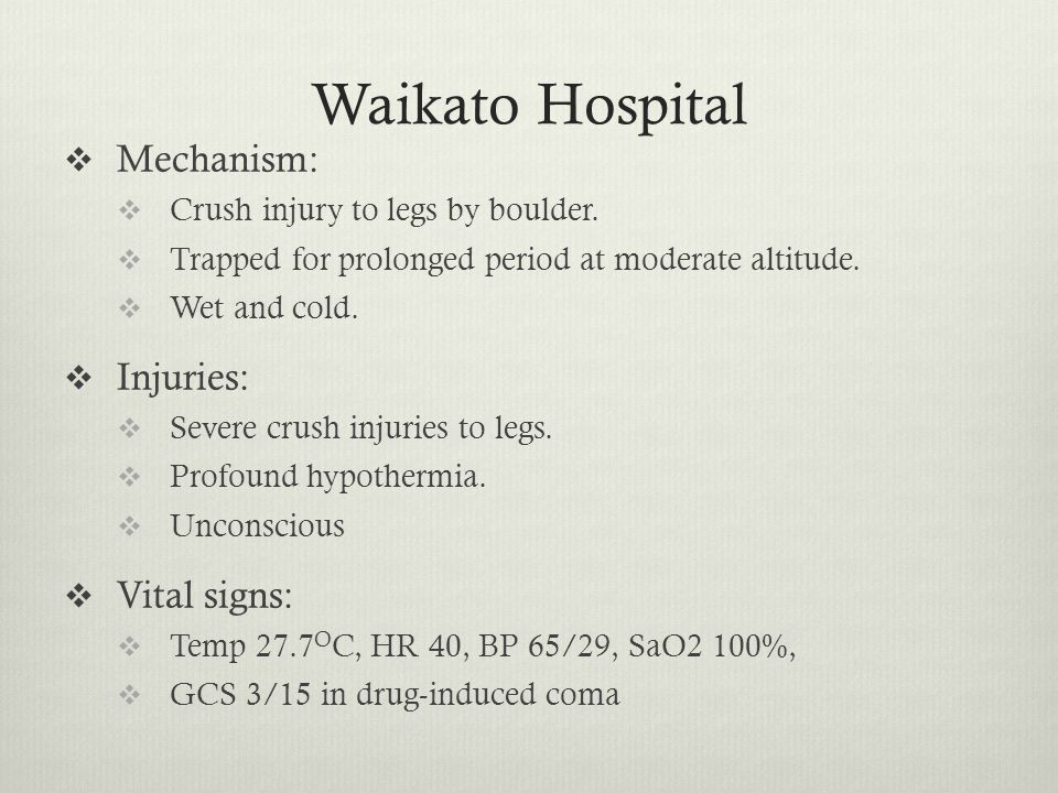 Waikato Hospital  Mechanism:  Crush injury to legs by boulder.  Trapped for prolonged period at moderate altitude.  Wet and cold.  Injuries:  Se