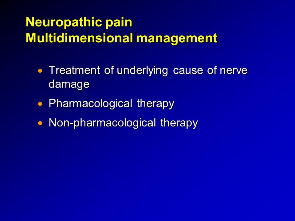 Neuropathic pain Multidimensional management  Treatment of underlying cause of nerve damage  Pharmacological therapy  Non-pharmacological therapy