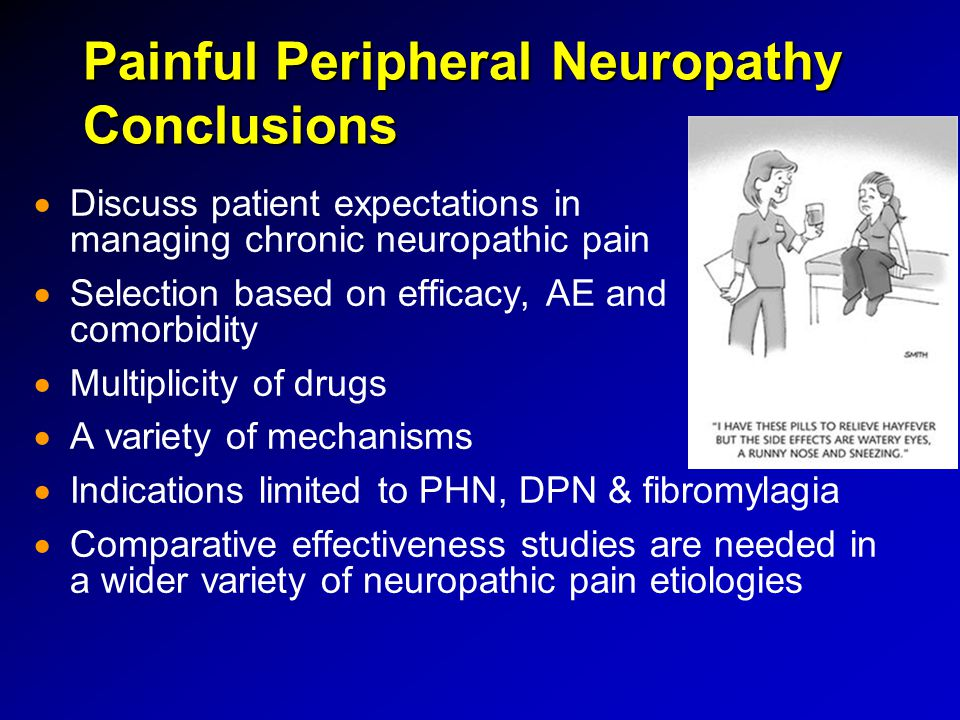 Painful Peripheral Neuropathy Conclusions   Discuss patient expectations in managing chronic neuropathic pain   Selection based on efficacy, AE an