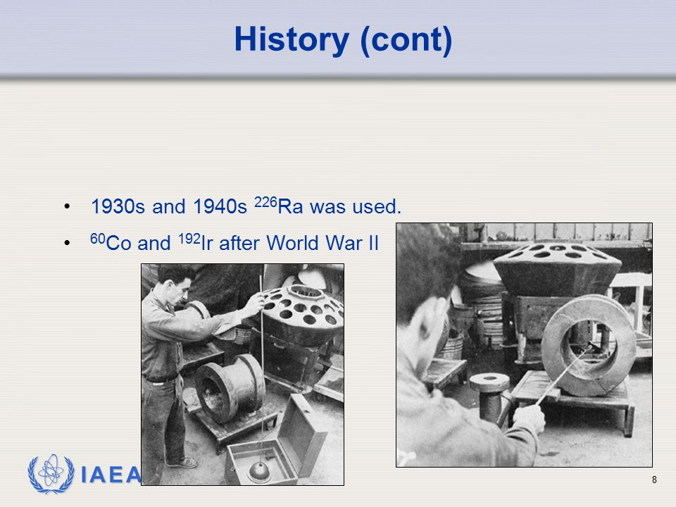 IAEA 1930s and 1940s 226 Ra was used. 60 Co and 192 Ir after World War II History (cont) 8