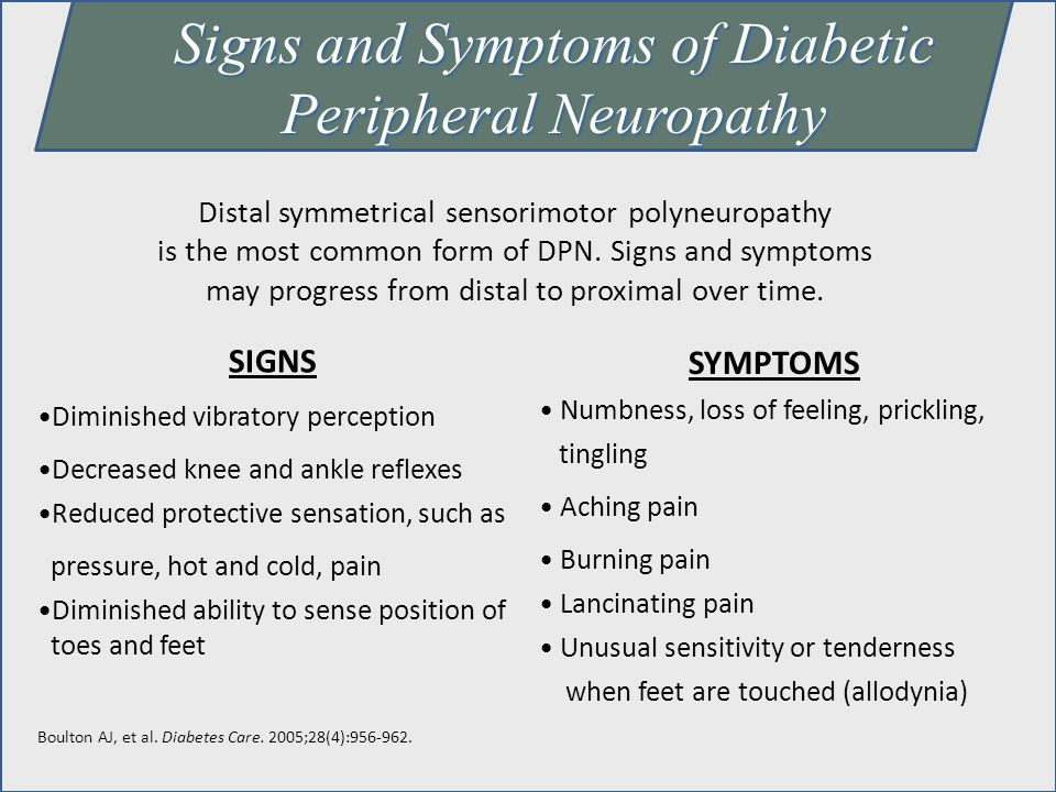 Signs and Symptoms of Diabetic Peripheral Neuropathy Distal symmetrical sensorimotor polyneuropathy is the most common form of DPN. Signs and symptoms