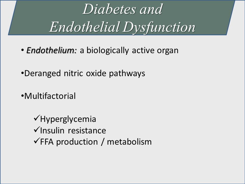 Diabetes and Endothelial Dysfunction Endothelium: Endothelium: a biologically active organ Deranged nitric oxide pathways Multifactorial Hyperglycemia