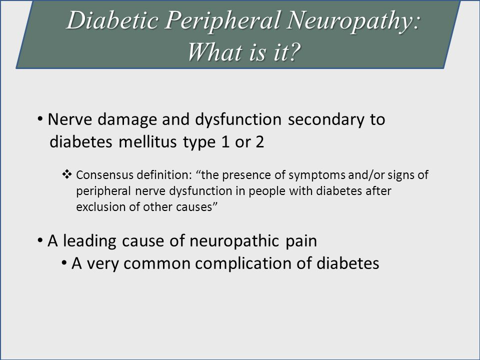 "Diabetic Peripheral Neuropathy: What is it? Nerve damage and dysfunction secondary to diabetes mellitus type 1 or 2  Consensus definition: ""the prese"
