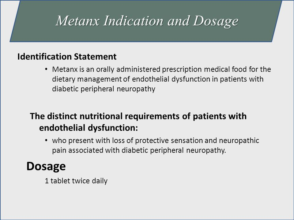 Identification Statement Metanx is an orally administered prescription medical food for the dietary management of endothelial dysfunction in patients