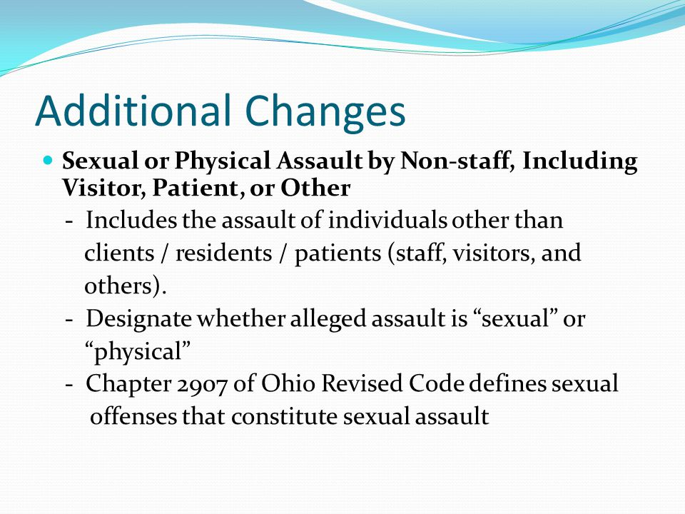 Additional Changes Sexual or Physical Assault by Non-staff, Including Visitor, Patient, or Other - Includes the assault of individuals other than clients / residents / patients (staff, visitors, and others).