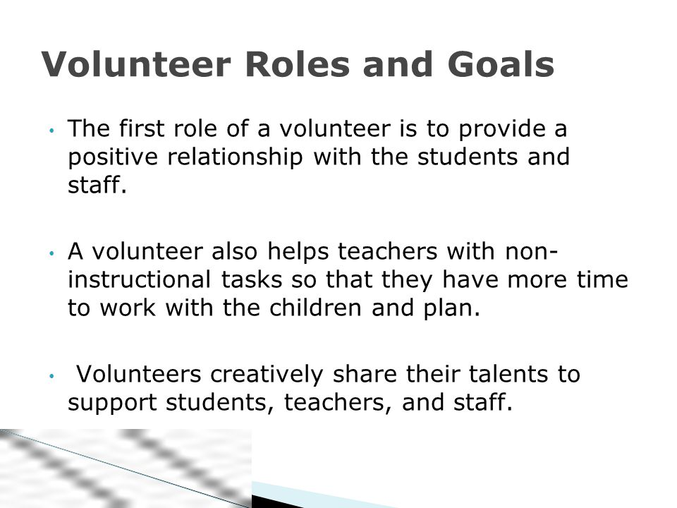 The first role of a volunteer is to provide a positive relationship with the students and staff.