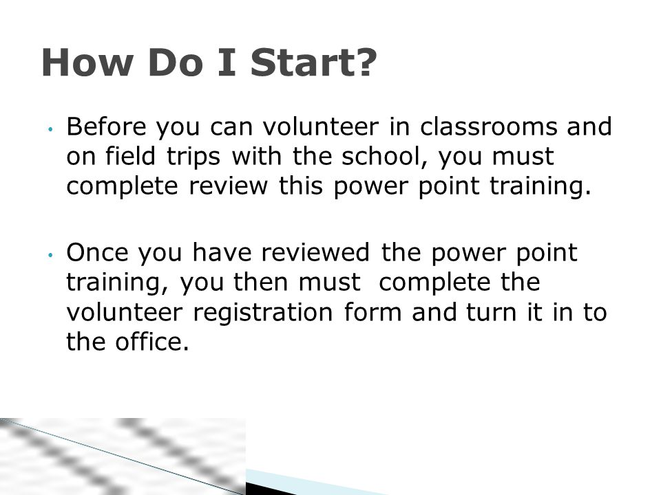 Before you can volunteer in classrooms and on field trips with the school, you must complete review this power point training.