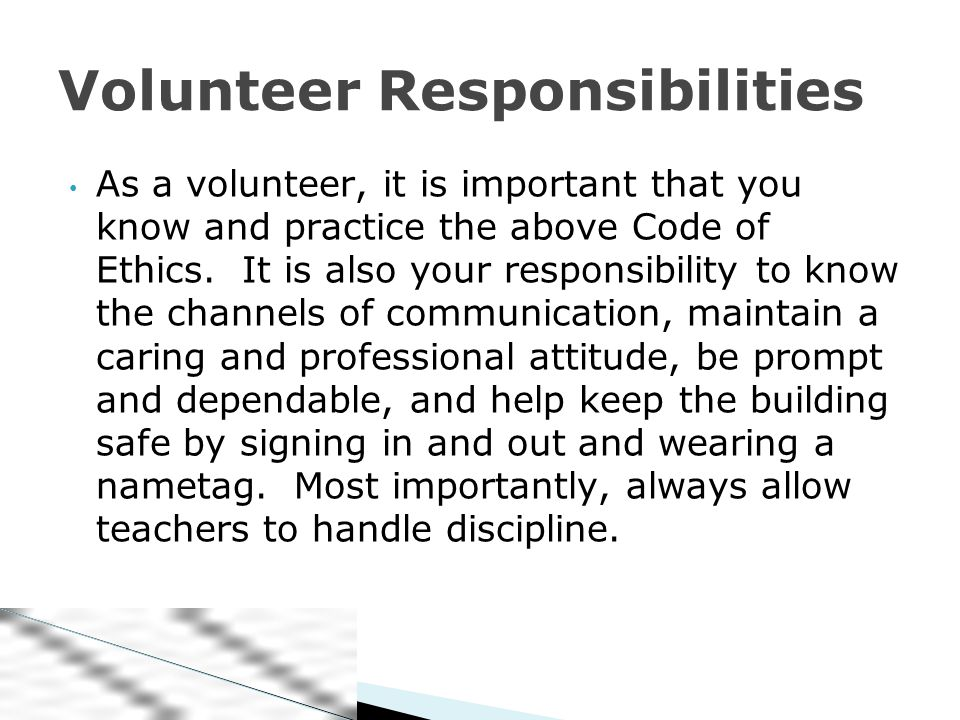 As a volunteer, it is important that you know and practice the above Code of Ethics.