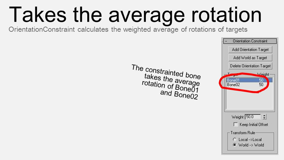 The constrainted bone takes the average rotation of Bone01 and Bone02 Takes the average rotation OrientationConstraint calculates the weighted average