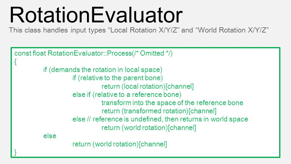 const float RotationEvaluator::Process(/* Omitted */) { if (demands the rotation in local space) if (relative to the parent bone) return (local rotati
