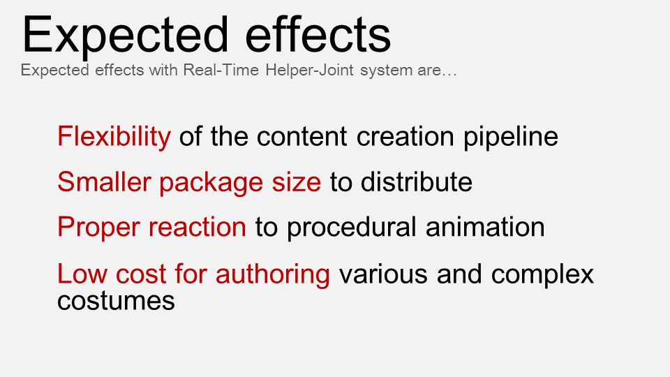 Expected effects Expected effects with Real-Time Helper-Joint system are… Flexibility of the content creation pipeline Smaller package size to distrib