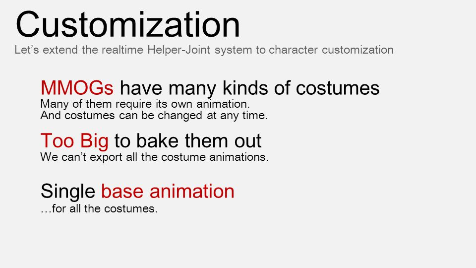 Customization Let's extend the realtime Helper-Joint system to character customization MMOGs have many kinds of costumes Too Big to bake them out Sing