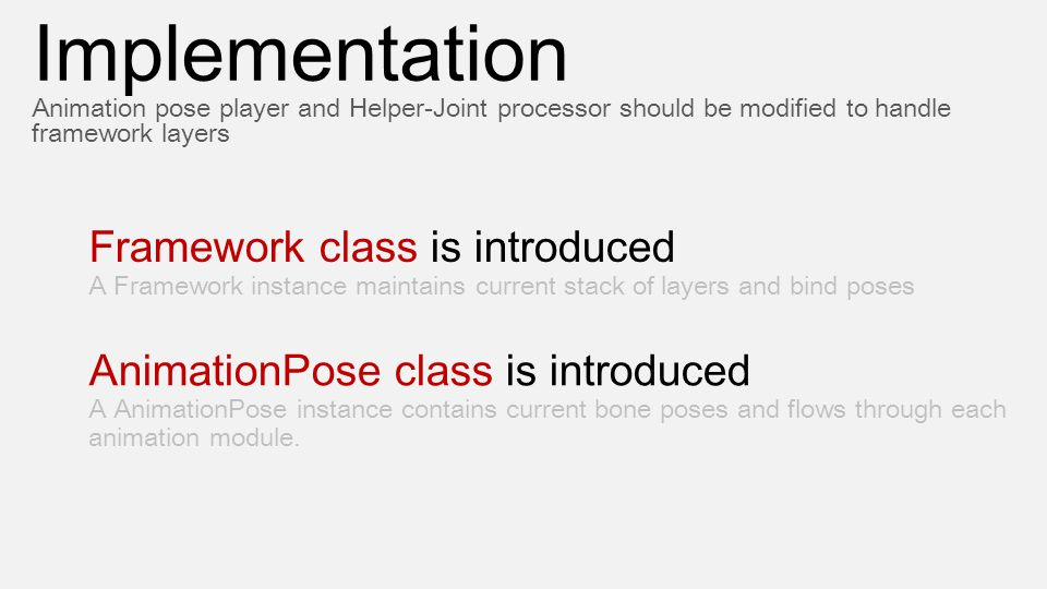 Framework class is introduced A Framework instance maintains current stack of layers and bind poses Implementation Animation pose player and Helper-Jo