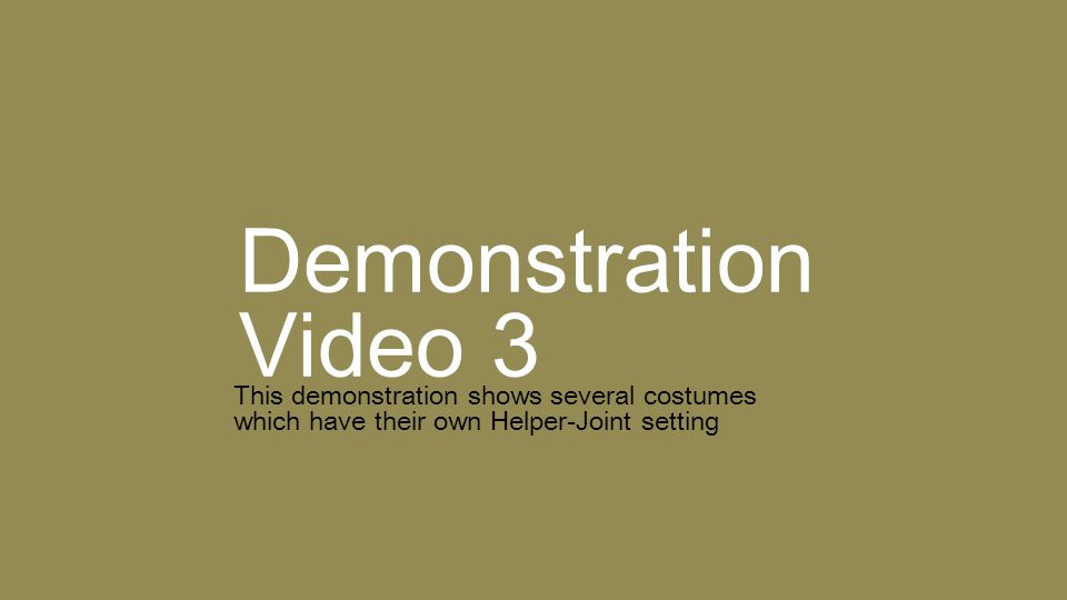 Demonstration Video 3 This demonstration shows several costumes which have their own Helper-Joint setting