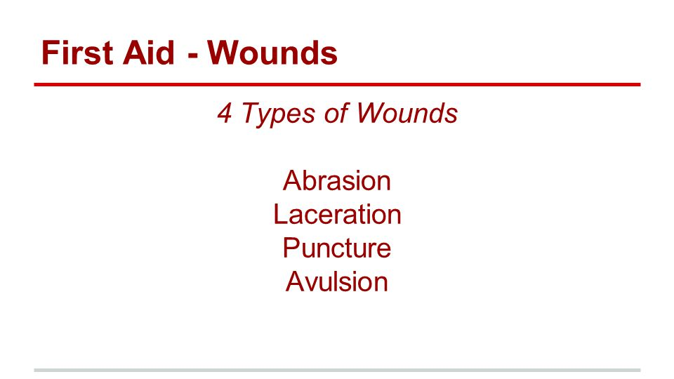 First Aid - Wounds 4 Types of Wounds Abrasion Laceration Puncture Avulsion
