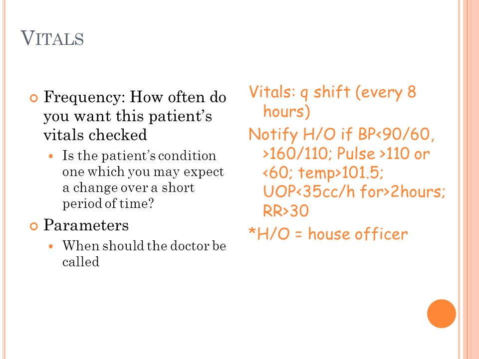 V ITALS Frequency: How often do you want this patient's vitals checked Is the patient's condition one which you may expect a change over a short perio