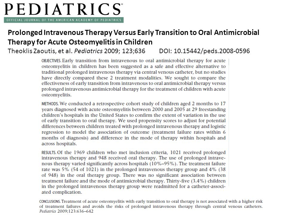 Prolonged Intravenous Therapy Versus Early Transition to Oral Antimicrobial Therapy for Acute Osteomyelitis in Children Theoklis Zaoutis, et al.
