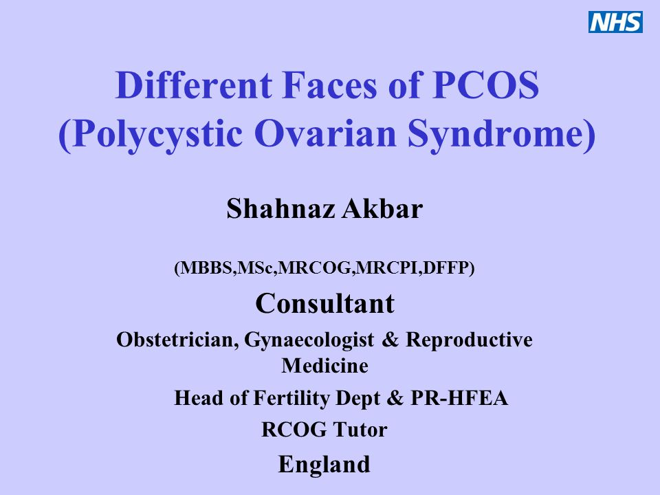Different Faces of PCOS (Polycystic Ovarian Syndrome) Shahnaz Akbar (MBBS,MSc,MRCOG,MRCPI,DFFP) Consultant Obstetrician, Gynaecologist & Reproductive