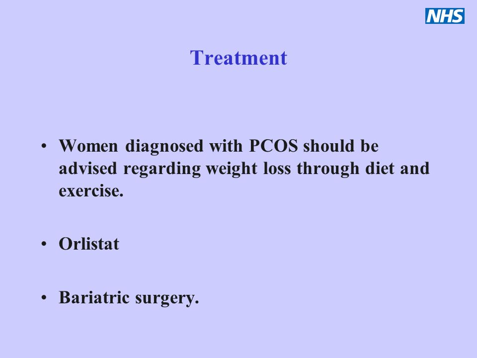 Treatment Women diagnosed with PCOS should be advised regarding weight loss through diet and exercise. Orlistat Bariatric surgery.