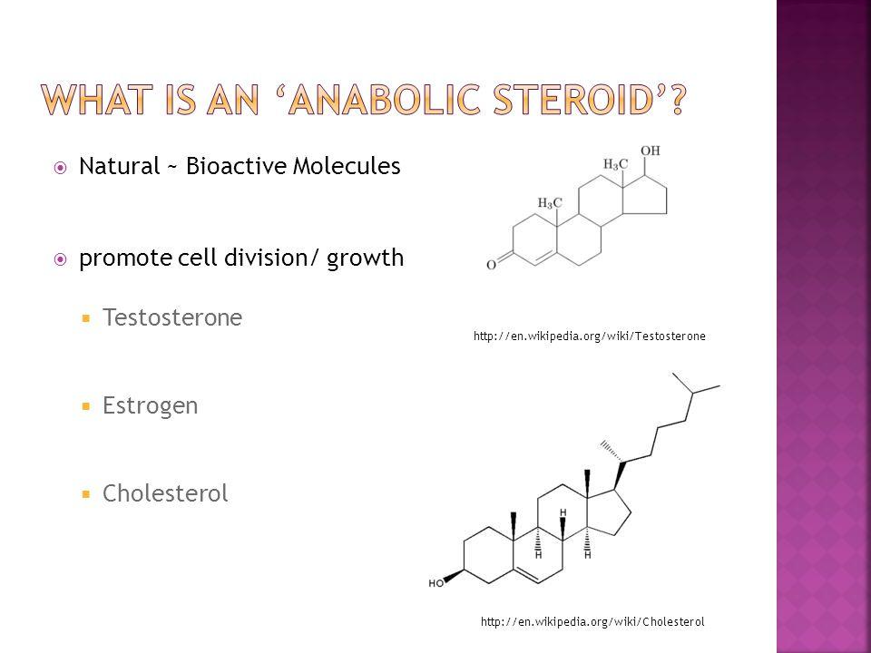  Natural ~ Bioactive Molecules  promote cell division/ growth  Testosterone  Estrogen  Cholesterol http://en.wikipedia.org/wiki/Testosterone http://en.wikipedia.org/wiki/Cholesterol