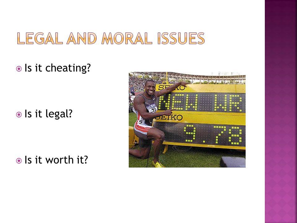  Is it cheating?  Is it legal?  Is it worth it?