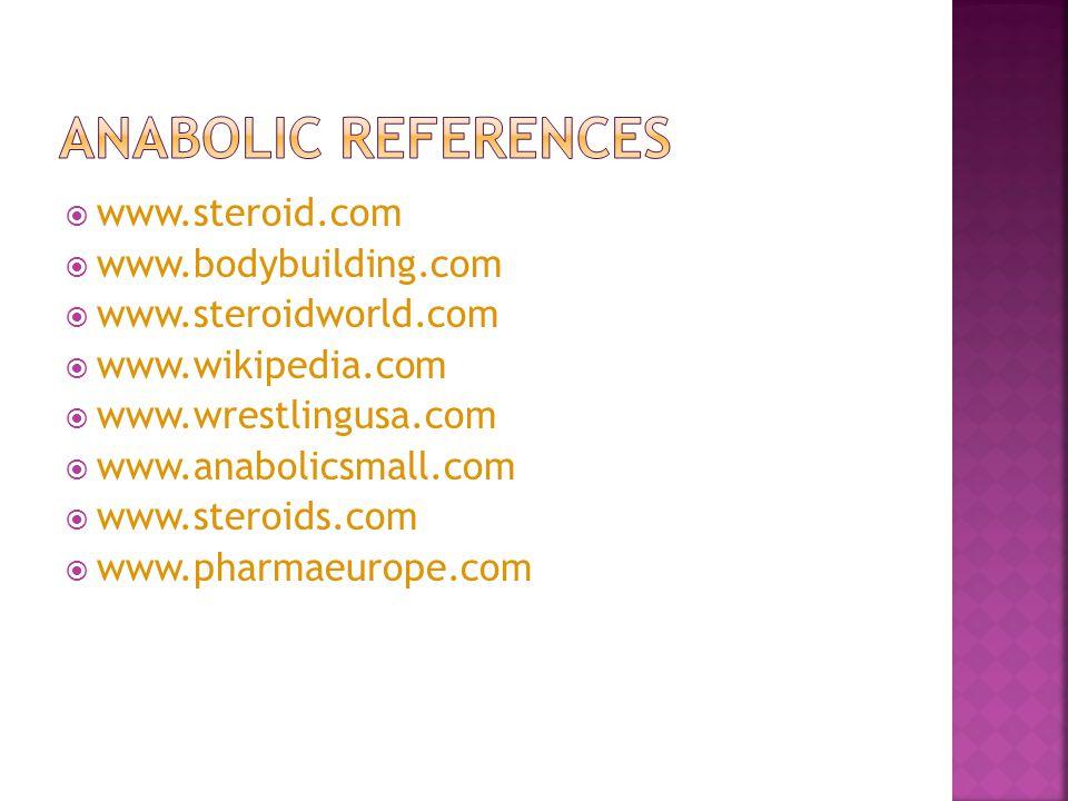  www.steroid.com  www.bodybuilding.com  www.steroidworld.com  www.wikipedia.com  www.wrestlingusa.com  www.anabolicsmall.com  www.steroids.com  www.pharmaeurope.com