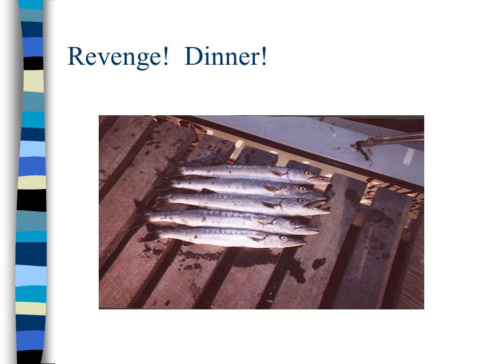 Revenge! Dinner!